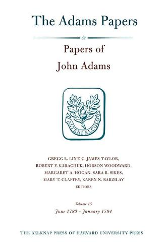 Papers of John Adams: Papers of John Adams, Volume 15 June 1783 - January 1784 v. 15 - General Correspondence and Other Papers of the Adams Statesmen (Hardback)