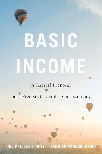 Basic Income: A Radical Proposal for a Free Society and a Sane Economy (Hardback)
