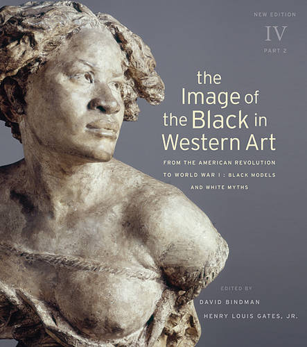 The Image of the Black in Western Art, Volume IV: From the American Revolution to World War I, Part 2: Black Models and White Myths: New Edition (Hardback)