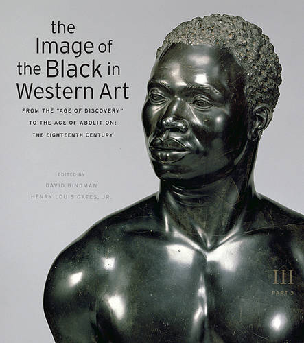 """The Image of the Black in Western Art, Volume III: From the """"Age of Discovery"""" to the Age of Abolition, Part 3: The Eighteenth Century (Hardback)"""