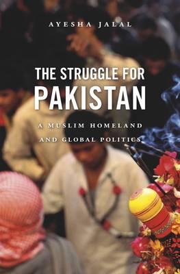 The Struggle for Pakistan: A Muslim Homeland and Global Politics (Hardback)