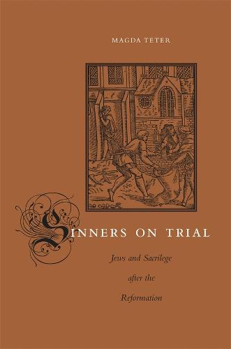 Sinners on Trial: Jews and Sacrilege after the Reformation (Hardback)