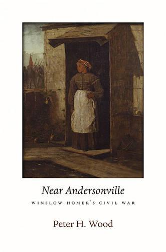 <i>Near Andersonville</i>: Winslow Homer's Civil War - The Nathan I. Huggins Lectures (Hardback)