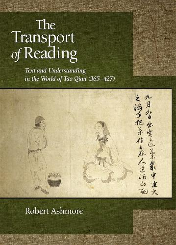 The Transport of Reading: Text and Understanding in the World of Tao Qian (365-427) - Harvard East Asian Monographs No. 327 (Hardback)