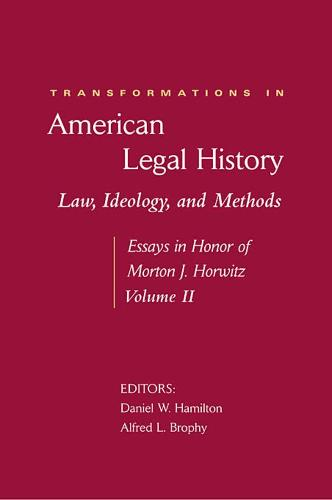 Transformations in American Legal History: No. 2: Law, Ideology, and Methods - Essays in Honor of Morton J. Horwitz (Hardback)