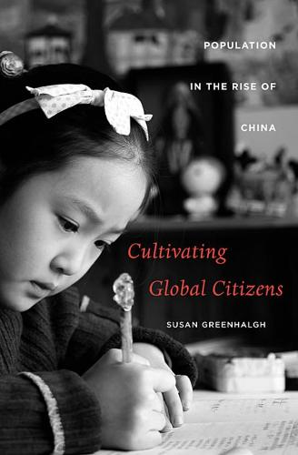 Cultivating Global Citizens: Population in the Rise of China - The Edwin O.Reischauer Lectures 2008 (Hardback)