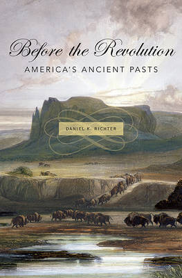 Before the Revolution: America's Ancient Pasts (Hardback)