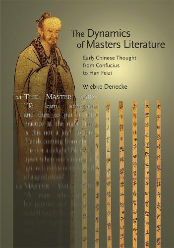 The Dynamics of Masters Literature: Early Chinese Thought from Confucius to Han Feizi - Harvard-Yenching Institute Monograph (HUP) (Hardback)