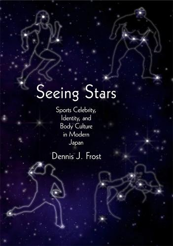 Seeing Stars: Sports Celebrity, Identity, and Body Culture in Modern Japan - Harvard East Asian Monographs No. 331 (Hardback)