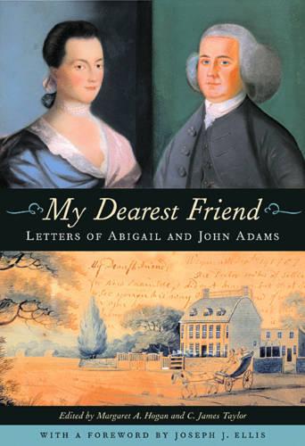 My Dearest Friend: Letters of Abigail and John Adams (Paperback)