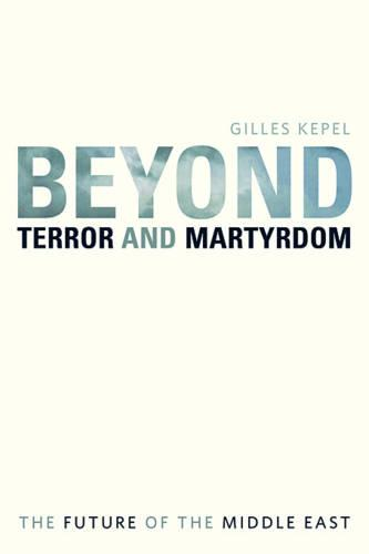 Beyond Terror and Martyrdom: The Future of the Middle East (Paperback)