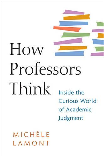 How Professors Think: Inside the Curious World of Academic Judgment (Paperback)