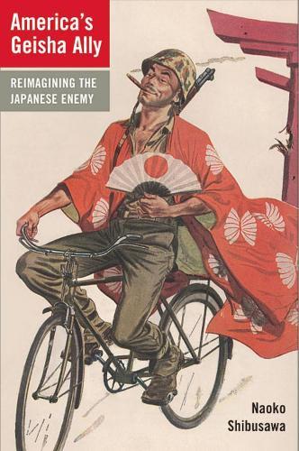 America's Geisha Ally: Reimagining the Japanese Enemy (Paperback)