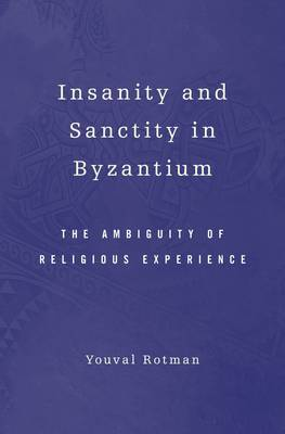 Insanity and Sanctity in Byzantium: The Ambiguity of Religious Experience (Hardback)