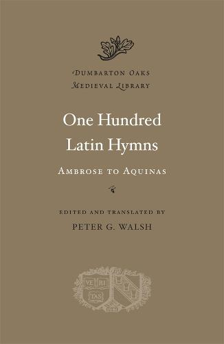 One Hundred Latin Hymns: Ambrose to Aquinas - Dumbarton Oaks Medieval Library (Hardback)