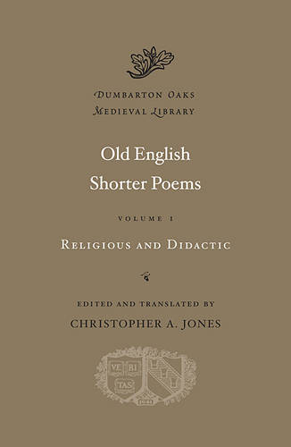 Old English Shorter Poems: v. I: Religious and Didactic - Dumbarton Oaks Medieval Library (Hardback)
