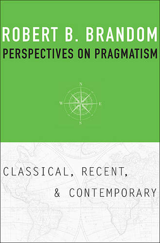 Perspectives on Pragmatism: Classical, Recent, and Contemporary (Hardback)