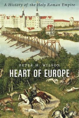 Heart of Europe: A History of the Holy Roman Empire (Hardback)