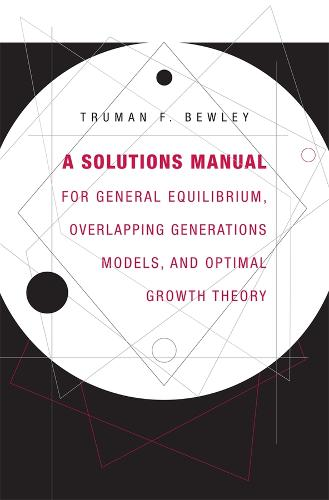 A Solutions Manual for General Equilibrium, Overlapping Generations Models, and Optimal Growth Theory (Paperback)