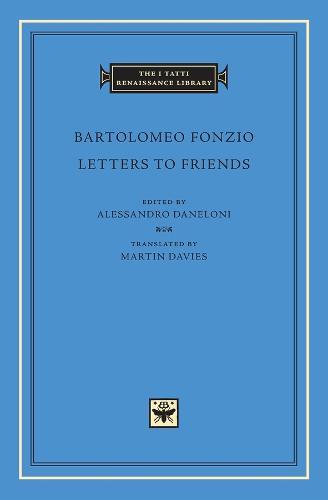 Letters to Friends - The I Tatti Renaissance Library v. 47 (Hardback)
