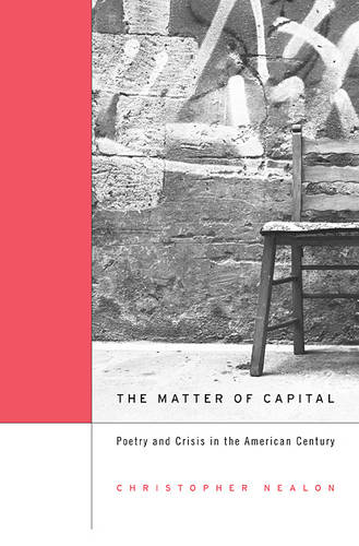 The Matter of Capital: Poetry and Crisis in the American Century (Hardback)