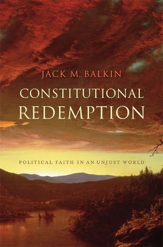 Constitutional Redemption: Political Faith in an Unjust World (Hardback)