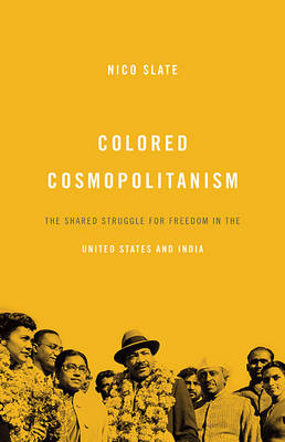 Colored Cosmopolitanism: The Shared Struggle for Freedom in the United States and India (Hardback)