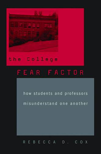The College Fear Factor: How Students and Professors Misunderstand One Another (Paperback)