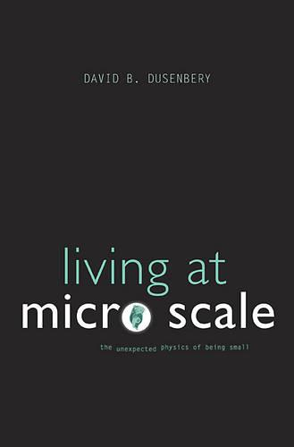 Living at Micro Scale: The Unexpected Physics of Being Small (Paperback)