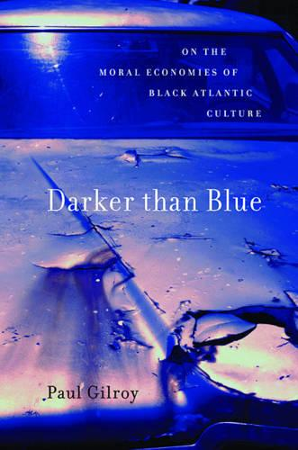 Darker Than Blue: On the Moral Economies of Black Atlantic Culture - W. E. B. Du Bois Lectures (Paperback)