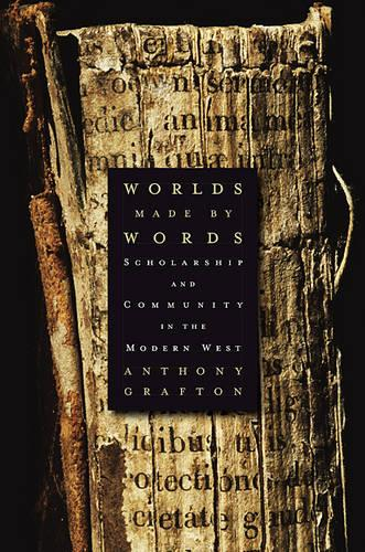 Worlds Made by Words: Scholarship and Community in the Modern West (Paperback)