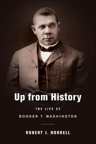 Up from History: The Life of Booker T. Washington (Paperback)