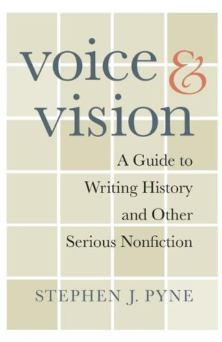 Voice and Vision: A Guide to Writing History and Other Serious Nonfiction (Paperback)