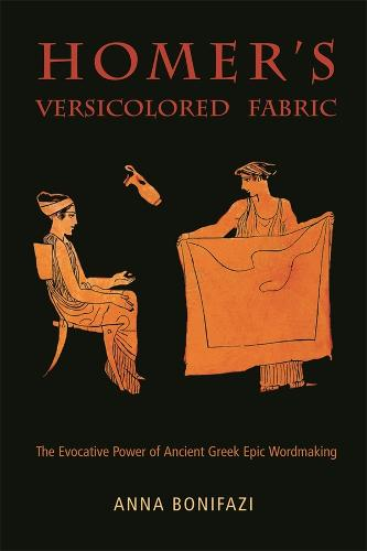 Homer's Versicolored Fabric: The Evocative Power of Ancient Greek Epic Wordmaking - Hellenic Studies Series 50 (Paperback)