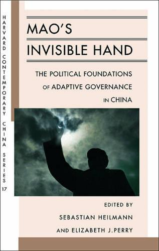 Mao's Invisible Hand: The Political Foundations of Adaptive Governance in China - Harvard Contemporary China Series (Paperback)