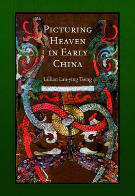 Picturing Heaven in Early China - Harvard East Asian Monographs (Hardback)