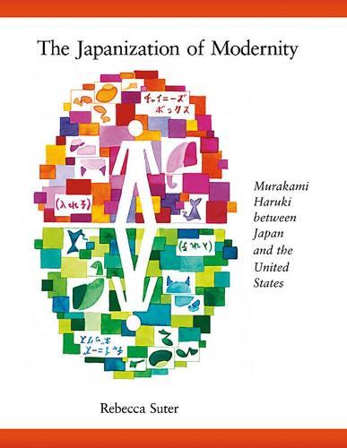 The Japanization of Modernity: Murakami Haruki Between Japan and the United States - Harvard East Asian Monographs No. 298 (Paperback)