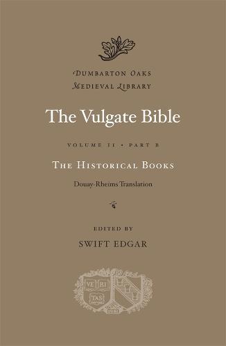 The Vulgate Bible: Historical Books v. 2, Pt. B: Douay-Rheims Translation - Dumbarton Oaks Medieval Library (Hardback)