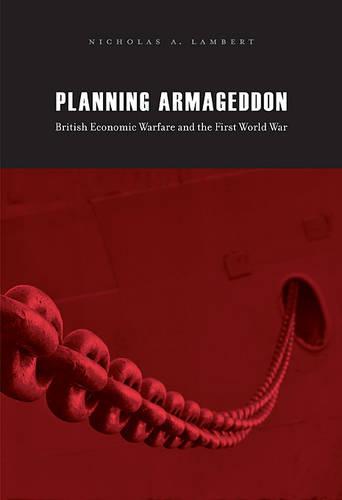 Planning Armageddon: British Economic Warfare and the First World War (Hardback)