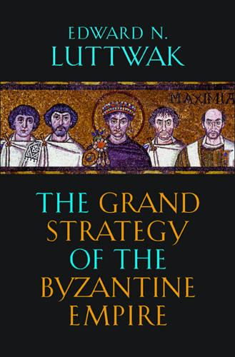 The Grand Strategy of the Byzantine Empire (Paperback)