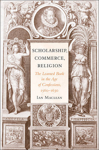 Scholarship, Commerce, Religion: The Learned Book in the Age of Confessions, 1560-1630 (Hardback)
