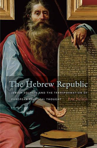 The Hebrew Republic: Jewish Sources and the Transformation of European Political Thought (Paperback)
