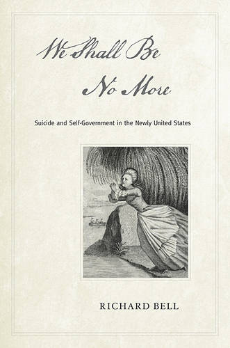 We Shall Be No More: Suicide and Self-Government in the Newly United States (Hardback)