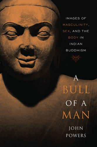 A Bull of a Man: Images of Masculinity, Sex, and the Body in Indian Buddhism (Paperback)