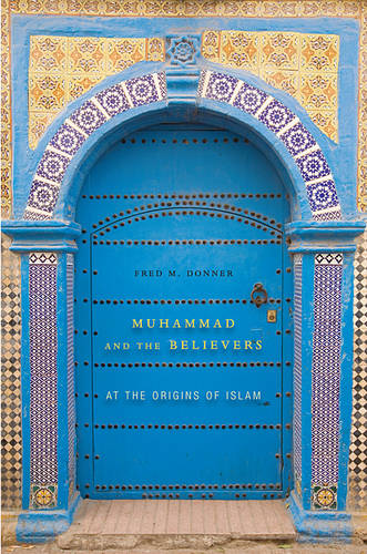 Muhammad and the Believers: At the Origins of Islam (Paperback)