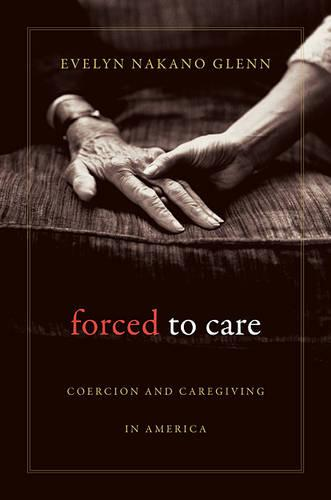 Forced to Care: Coercion and Caregiving in America (Paperback)