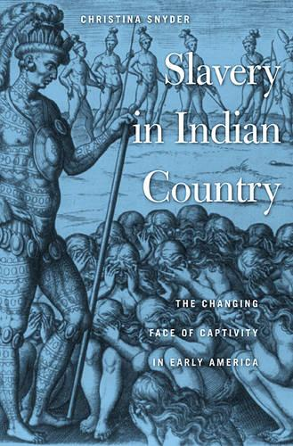 Slavery in Indian Country: The Changing Face of Captivity in Early America (Paperback)