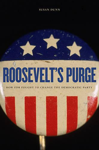 Roosevelt's Purge: How FDR Fought to Change the Democratic Party (Paperback)