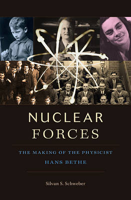 Nuclear Forces: The Making of the Physicist Hans Bethe (Hardback)
