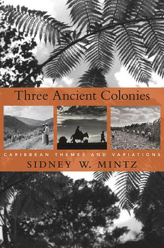 Three Ancient Colonies: Caribbean Themes and Variations - The W. E. B. Du Bois Lectures (Paperback)